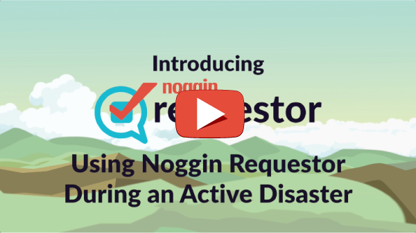 [VIDEO] Using Noggin Requestor During an Active Disaster