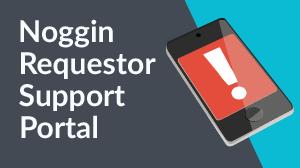 Noggin Requestor Support Portal